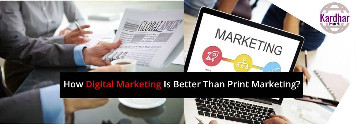 How Digital Marketing Is Better Than Print Marketing?